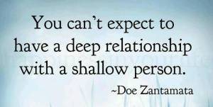 you-cant-expect-to-have-a-deep-relationship-with-a-shallow-person